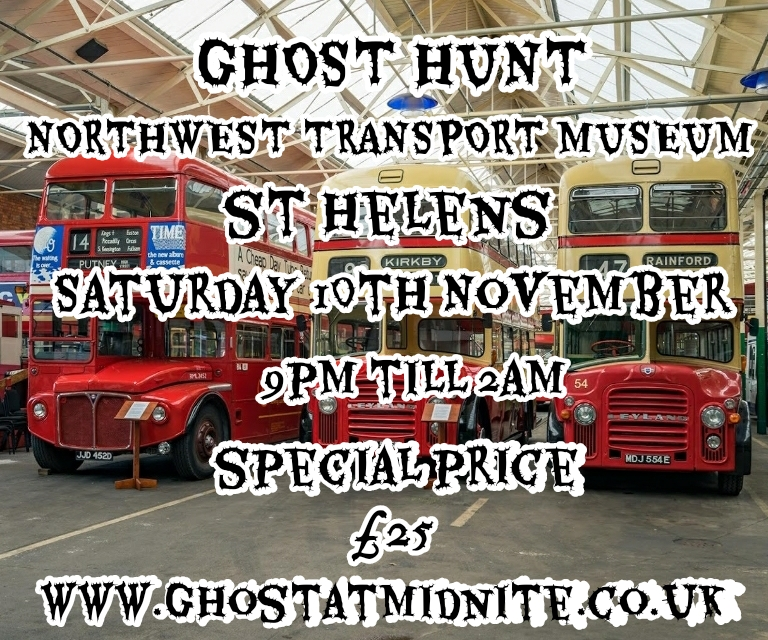 GHOST HUNT AT NORTHWEST TRANSPORT MUSEUM ST HELENS, SATURDAY 10TH NOVEMBER