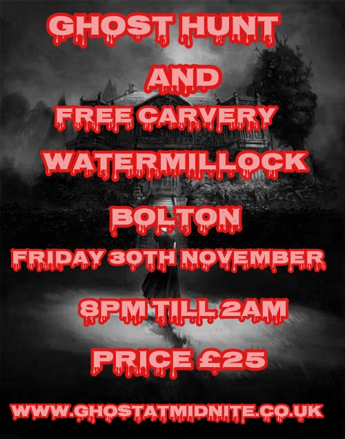 GHOST HUNT AND FREE CARVERY WATERMILLOCK BOLTON, FRIDAY 30TH NOVEMBER, £25