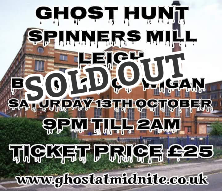 GHOST HUNT AT THE SPINNERS MILL IN LEIGH SATURDAY 13TH OCTOBER £25