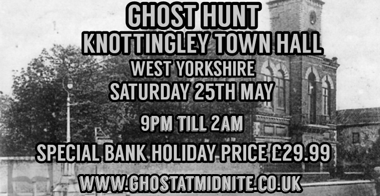 GHOST HUNT AT KNOTTINGLEY TOWN HALL,WEST YORKSHIRE SATURDAY 25TH MAY £29.99