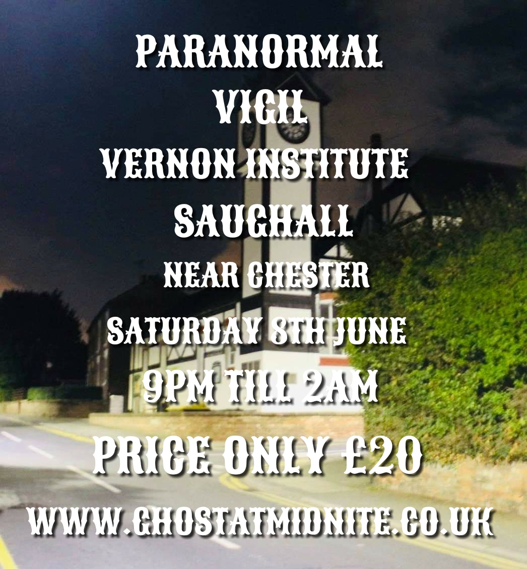 PARANORMAL VIGIL AT THE VERNON INSTITUTE, SAUGHALL, NEAR CHESTER,SATURDAY 8TH JUNE 9PM TILL 2AM ONLY £20
