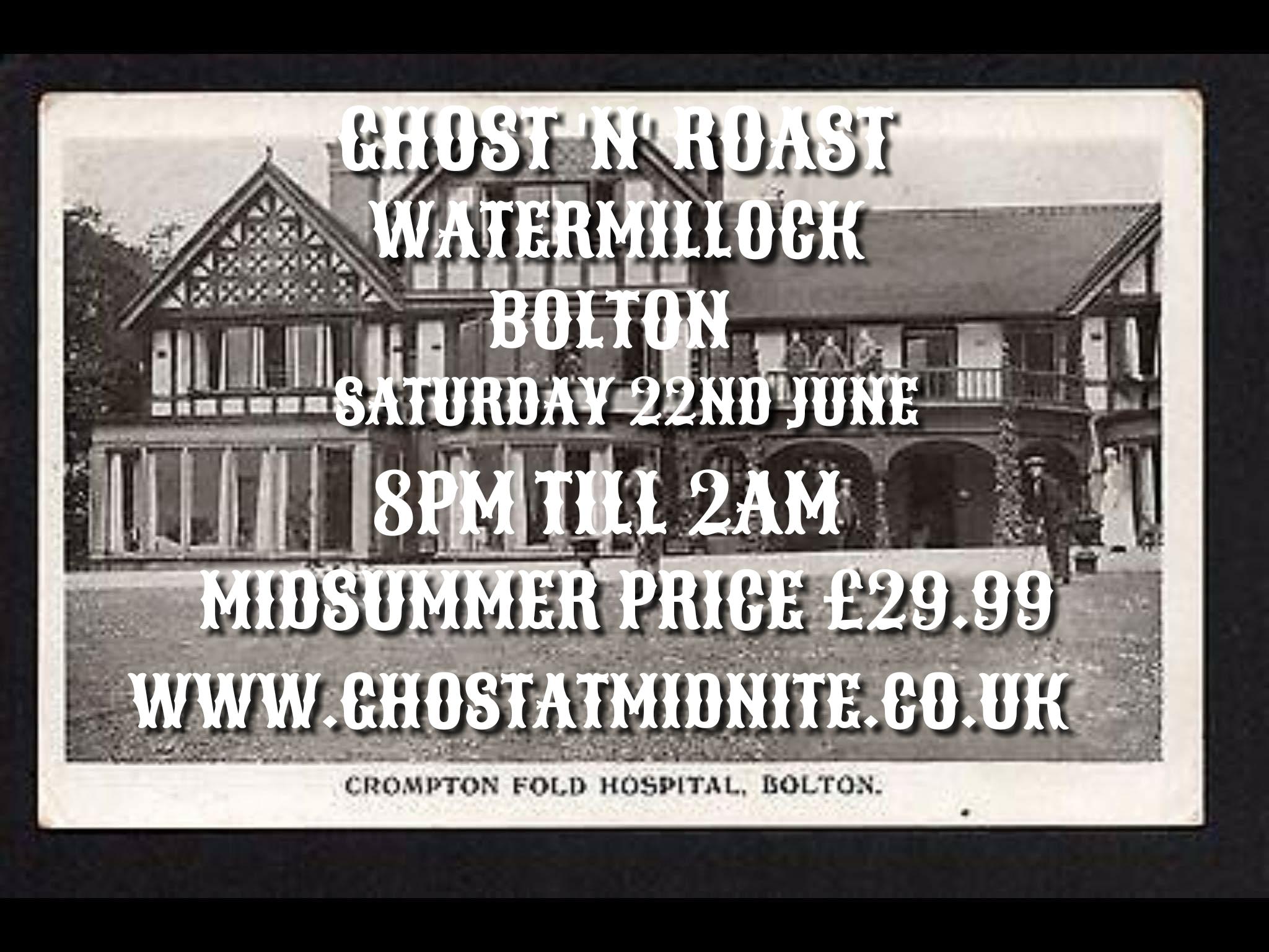 ROAST 'N' GHOST WATERMILLOCK, BOLTON, SATURDAY 22ND JUNE ,PRICE £29.99