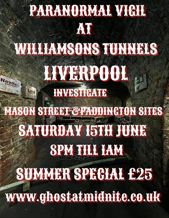 PARANORMAL VIGIL, WILLIAMSONS TUNNELS LIVERPOOL, SATURDAY 15TH JUNE ,8PM TILL 1AM £25