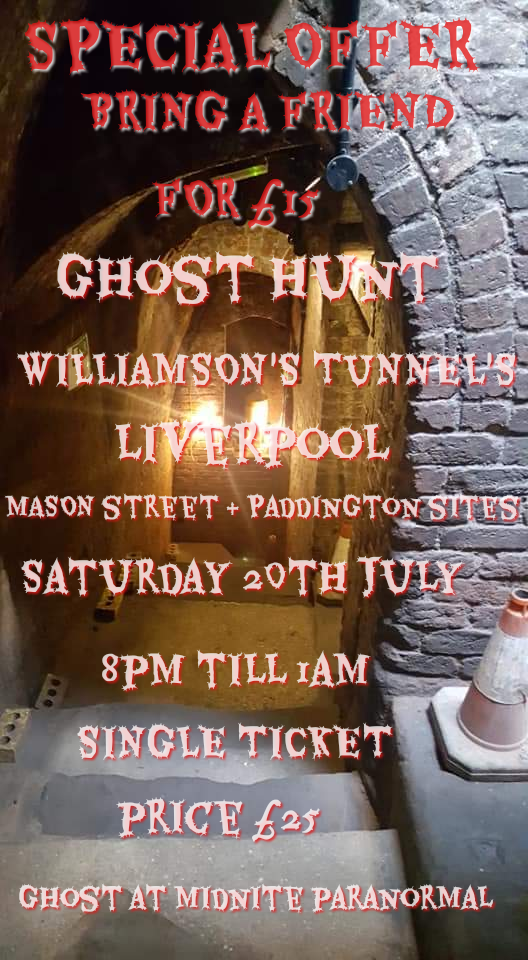GHOST HUNT WILLIAMSON'S TUNNEL'S LIVERPOOL SAT 20TH JULY BRING A FRIEND FOR £15