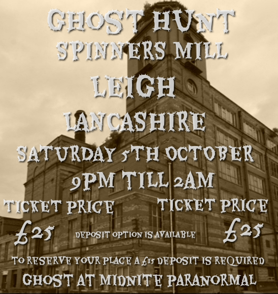 GHOST HUNT AT THE SPINNERS MILL IN LEIGH SATURDAY 5TH OCTOBER 9PM TILL 2AM ,PRICE £25