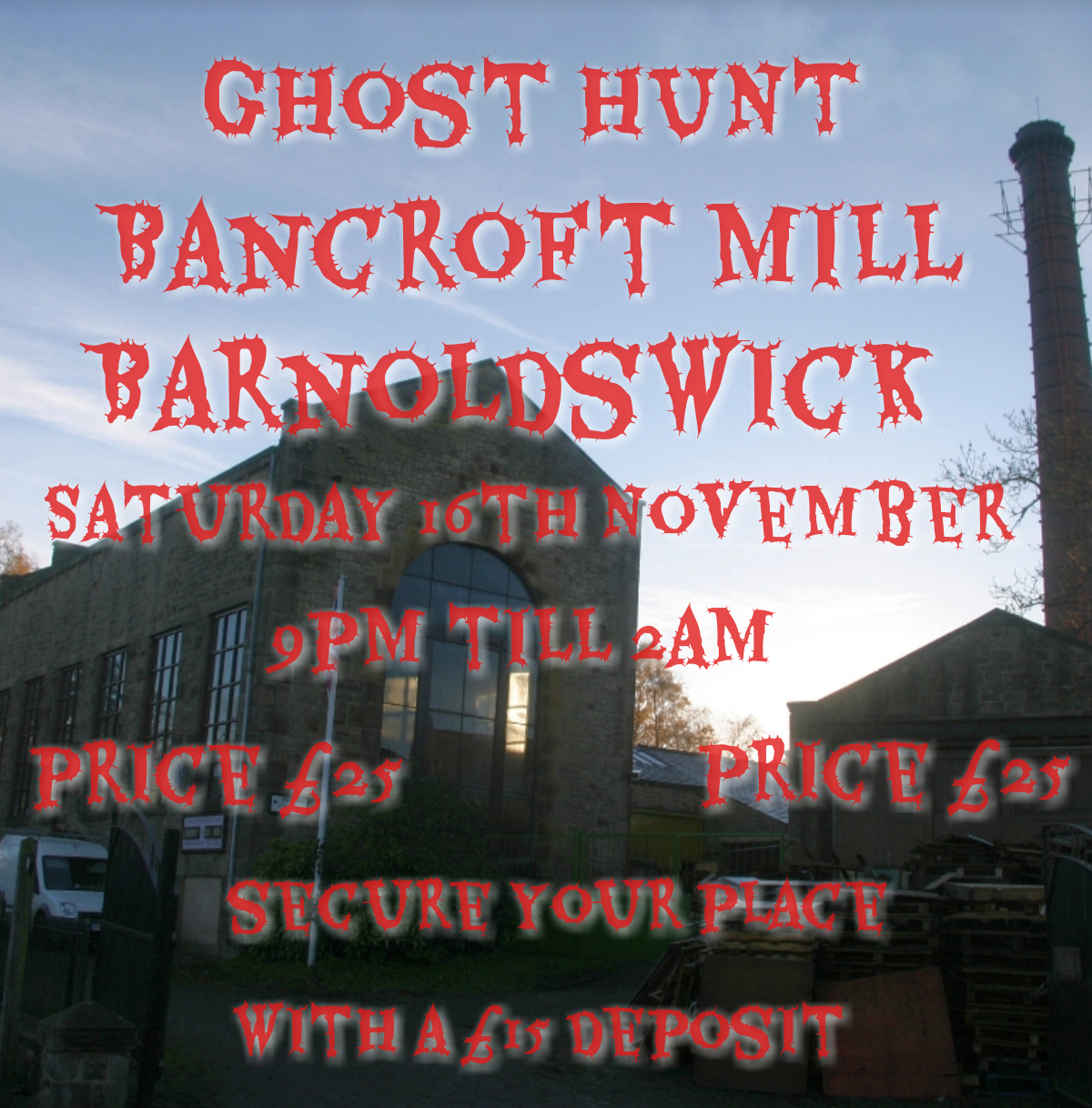 GHOST HUNT ,BANCROFT MILL IN BARNSOLDWICK, SATURDAY 16TH NOVEMBER, £25