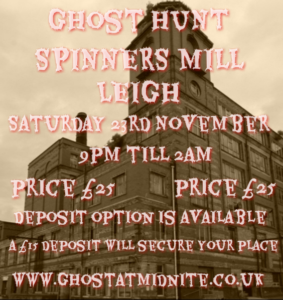 GHOST HUNT AT THE SPINNERS MILL IN LEIGH SATURDAY 23RD NOVEMBER 9PM TILL 2AM ,PRICE £25