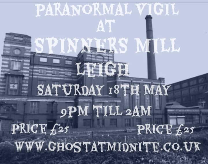 GHOST HUNT AT THE SPINNERS MILL IN LEIGH SATURDAY 18TH MAY 9PM TILL 2AM ,PRICE £25