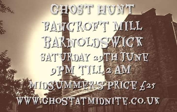 GHOST HUNT ,BANCROFT MILL IN BARNSOLDWICK, SATURDAY 29TH JUNE, £25