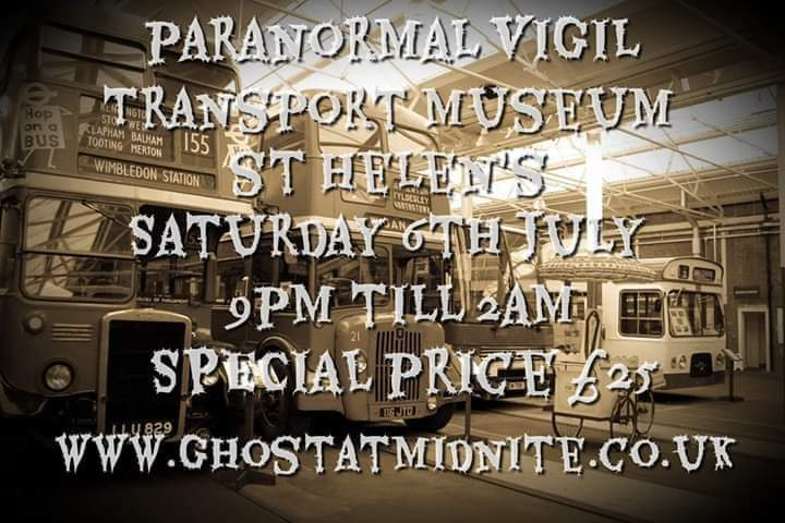 GHOST HUNT AT THE TRANSPORT MUSEUM ST HELENS SATURDAY 6TH JULY £25
